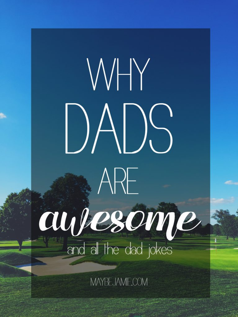 why dads are awesome maybe jamie