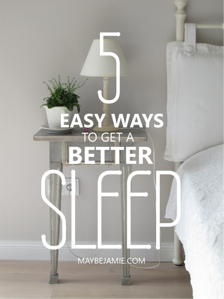 5 easy ways to get a better sleep maybe jamie. Black Bedroom Furniture Sets. Home Design Ideas